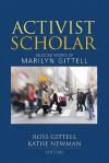 Activist Scholar: Selected Works of Marilyn Gittell - Marilyn Gittell, Kathe Newman