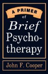 A Primer of Brief Psychotherapy - John F. Cooper