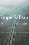 Imperialism Without Colonies - Harry Magdoff, John Bellamy Foster