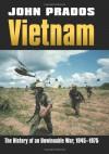 Vietnam: The History of an Unwinnable War 1945-1975 (Modern War Studies) - John Prados