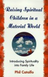 Raising Spiritual Children in a Material World - Phil Catalfo