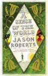 A Sense of the World: How a Blind Man Became History's Greatest Traveller - Jason Roberts