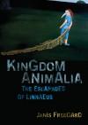Kingdom Animalia: The Escapades of Linnaeus - Janis Freegard
