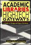 Academic Libraries as High-Tech Gateways: A Guide to Design and Space Decisions - Richard J. Bazillion