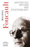 Essential Works of Foucault (1954-84), Vol 2: Aesthetics, Method & Epistemology - Michel Foucault, Paul Rabinow, James D. Faubion, Robert Hurley