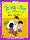 Topsy + Tim Go To The Doctor (Topsy & Tim) - Jean Adamson, Gareth Adamson, Nancy Hellen