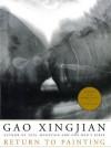 Return to Painting - Gao Xingjian, Nadia Benabid