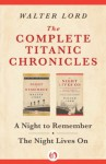 The Complete Titanic Chronicles: A Night to Remember and The Night Lives On - Walter Lord