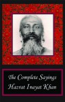 The Complete Sayings of Hazrat Inayat Khan - Hazrat Inayat Khan