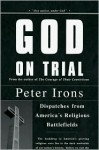 God on Trial: Dispatches from America's Religious Battlefields - Peter H. Irons
