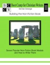 Building the Non-Fiction Book: Seven Popular Non-Fiction Book Models and How to Write Them - Denise George
