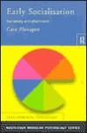 Early Socialisation: Sociability and Attachment - Cara Flanagan