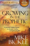 Growing In The Prophetic: A practical biblical guide to dreams, visions, and spiritual gifts - Mike Bickle