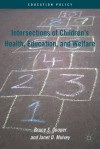 Intersections of Children's Health, Education, and Welfare - Bruce S. Cooper