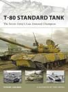 T-80 Standard Tank: The Soviet Army's Last Armored Champion - Steven J. Zaloga