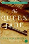 The Queen Jade: A New World Novel of Adventure - Yxta Maya Murray
