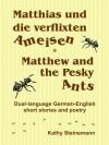 Matthias und die verflixten Ameisen - Matthew and the Pesky Ants - Kathy Steinemann