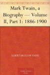 Mark Twain, a Biography - Volume II, Part 1: 1886-1900 - Albert Bigelow Paine