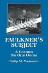 Faulkner's Subject: A Cosmos No One Owns - Philip M. Weinstein, Weinstein Philip M.