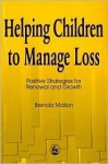 Helping Children To Manage Loss: Positive Strategies For Renewal And Growth - Brenda Mallon