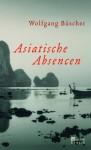 Asiatische Absencen - Wolfgang Büscher