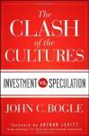 The Clash of the Cultures: Investment vs. Speculation - John C. Bogle, Arthur Levitt
