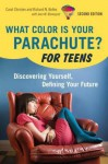 What Color Is Your Parachute? For Teens, 2nd Edition: Discovering Yourself, Defining Your Future (What Color Is Your Parachute for Teens) - Carol Christen, Richard Nelson Bolles