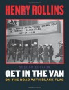 Get in the Van: On the Road With Black Flag - Henry Rollins