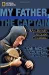 My Father, the Captain: My Life With Jacques Cousteau - Jean-Michel Cousteau, Daniel Paisner