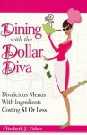 Dining with the Dollar Diva: Divalicious Recipes with Ingredients Costing a Dollar or Less - Elizabeth Fisher