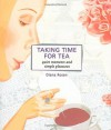 Taking Time for Tea: Quiet Moments and Simple Pleasures (Self-Indulgence Series) - Diana Rosen