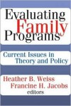 Evaluating Family Programs: Current Issues in Theory and Policy - Heather B. Weiss, Francine Jacobs