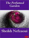 The Perfumed Garden - Umar Ibn Muhammed Al-Nefzawi