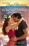 Do You Take This Cop? - Beth Andrews