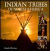 Indian Tribes of North America - Josepha Sherman, Louise Quayle, Mark Weinberg, Anthony Saenz, Robert M. Tod