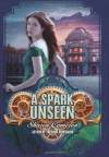 By Sharon Cameron A Spark Unseen - Sharon Cameron