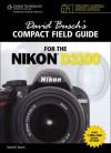 David Busch's Compact Field Guide for the Nikon D3100, 1st Edition - David D. Busch