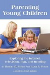 Parenting Young Children: Exploring the Internet, Television, Play, and Reading - Robert D. Strom