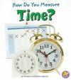 How Do You Measure Time? - Thomas K. Adamson, Heather Adamson