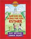 God Has Big Plans for You, Esther - Kay Arthur, Janna Arndt