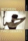 Between Two Deserts - Germaine Shames