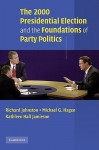 The 2000 Presidential Election and the Foundations of Party Politics - Richard Johnston, Kathleen Hall Jamieson