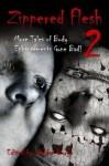 Zippered Flesh 2 - Weldon Burge, Shaun Meeks, Christian A. Larsen, L.L. Soares