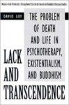 Lack and Transcendence: The Problem of Death and Life in Psychotherapy, Existentialism, and Buddhism - David R. Loy