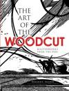 The Art of the Woodcut: Masterworks from the 1920s - Malcolm C. Salaman, David A. Beronä