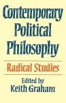 Contemporary Political Philosophy: Radical Studies - Keith Graham