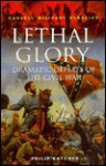 Lethal Glory: Dramatic Defeats of the Civil War - Philip R.N. Katcher