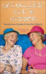 Wrinklies' Wit & Wisdom: Humorous Quotes from the Elderly - Rosemarie Jarski