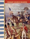 Primary Source Readers - Early America: The American Revolution (Primary Source Readers: Early America) - Christi E. Parker