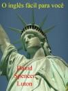 O inglês fácil para você (Portuguese Edition) - David Spencer Luton